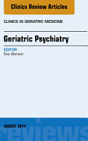 Geriatric Psychiatry, An Issue of Clinics in Geratric Medicine,