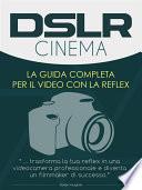 DSLR Cinema - guida completa per la registrazione video con la reflex