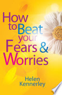 How to Beat Your Fears and Worries