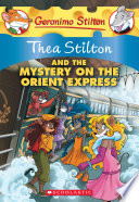 Thea Stilton And The Mystery On The Orient Express : with action, mystery, and friendship!...