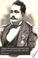 Viaggio di circumnavigazione della regia corvetta  Caracciolo   Comandanto C  de Amezaga  negli anni 1881 82 83 84