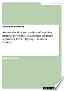 An Introduction and Analysis of Teaching Material for English as a Foreign Language at Primary Level  Playway   Rainbow Edition
