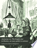 Arcturus; Or, The Bright Star In Bootes, An Easy Guide To Science : ...