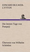 Die letzten Tage von Pompeji  Uebersetzt von Wilhelm Sch  ttlen