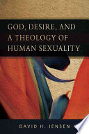 God  Desire  and a Theology of Human Sexuality