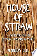 House Of Straw A Book For Men On Separation And Divorce