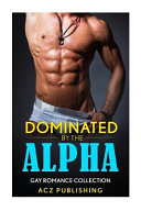 Gay Romance Dominated by the Alpha  Gay Romance Collection
