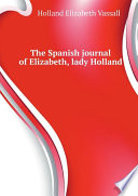 The Spanish journal of Elizabeth, lady Holland