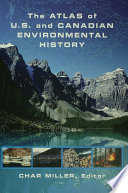 The Atlas of U S  and Canadian Environmental History