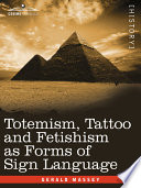 Totemism, Tattoo and Fetishism as Forms of Sign Language Of The Human Mothers Had Become The