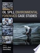 Oil Spill Environmental Forensics Case Studies