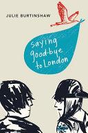 Saying Goodbye to London You Just Said Hello To