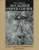 The Complete  50 caliber Sniper Course