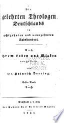 Die gelehrten Theologen Deutschlands im achtzehnten und neunzehnten Jahrhundert  Bd  A H