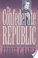 The Confederate Republic Which Confederate Politics Affected The Course Of