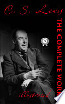 Complete Works of C.S. Lewis (Illustrated)