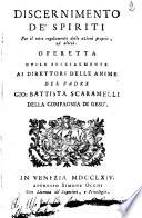 Discernimento de' spiriti....operetta utile specialmente ai direttori delle anime del padre Gio: Battista Scaramelli,...