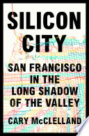 Silicon City  San Francisco in the Long Shadow of the Valley Book PDF