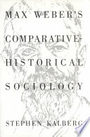 Max Weber s Comparative Historical Sociology