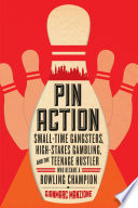 Pin Action: Small-Time Gangsters, High-Stakes Gambling, and the Teenage Hustler Who Became a Bowling Champion