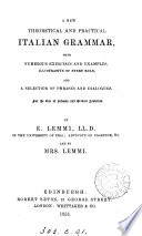 A theoretical and practical Italian grammar  by E  Lemmi and mrs  Lemmi