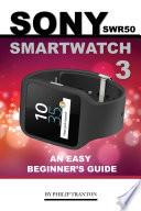 Sony SWR50 Smartwatch 3  An Easy Beginner s Guide