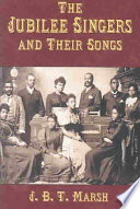 The Jubilee Singers and Their Songs
