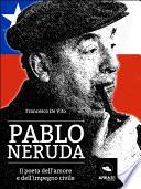 Pablo Neruda  Il poeta dell   amore e dell   impegno civile