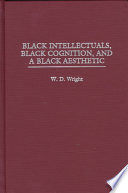Black Intellectuals, Black Cognition, and a Black Aesthetic
