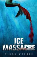 Ice Massacre by Tiana Warner