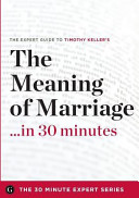 The Meaning of Marriage in 30 Minutes   The Expert Guide to Timothy Keller s Critically Acclaimed Book