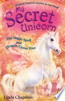 My Secret Unicorn  The Magic Spell and Dreams Come True