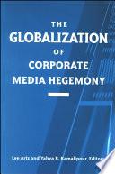 Globalization of Corporate Media Hegemony  The