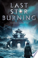 """Last Star Burning : author """"incredibly immersive."""" —kirkus reviews """"a gripping tale..."""