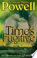 Time's Fugitive A Romantic Time Travel Adventure