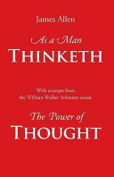 As a Man Thinketh  with Excerpts from the Power of Thought
