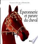 Eperonnerie et parure du cheval de l'Antiquité à nos jours