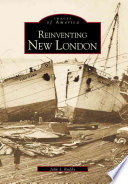 Reinventing New London : dying whaling industry, was trying to...