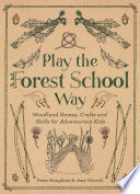 Play The Forest School Way : and learning that encourages children to develop confidence...