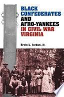 Black Confederates and Afro-Yankees in Civil War Virginia