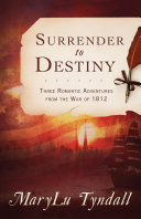 The Surrender to Destiny Trilogy 1812 And Follow Three Determined