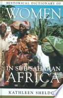 Historical Dictionary of Women in Sub-Saharan Africa On Nearly 700 Topics Individuals Organizations Events