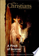 A Pinch of Incense : A.D. 70 to 250, from the Fall of Jerusalem to the Decian Persecution