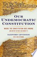 Our Undemocratic Constitution