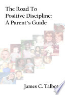 The Road to Positive Discipline  A Parent s Guide