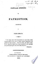 Popular opinions on Patriotism  examined  In four essays   By J  N  H  E
