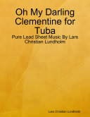 download ebook oh my darling clementine for tuba - pure lead sheet music by lars christian lundholm pdf epub