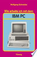 Wie arbeite ich mit dem IBM PC
