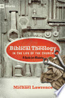 Biblical Theology in the Life of the Church  Foreword by Thomas R  Schreiner
