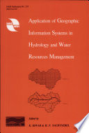 Application of Geographic Information Systems in Hydrology and Water Resources Management